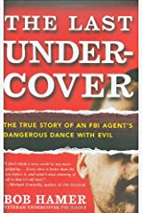 The Last Undercover: The True Story of an FBI Agent's Dangerous Dance with Evil Hardcover