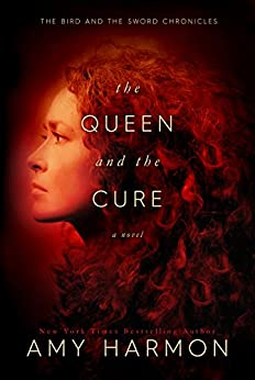 The Queen and the Cure (The Bird and the Sword Chronicles Book 2) by [Harmon, Amy]