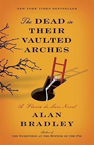 The Dead in Their Vaulted Arches: A Flavia de Luce Novel by [Bradley, Alan]