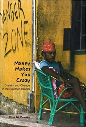 Money Makes You Crazy Custom and Change in the Solomon Islands