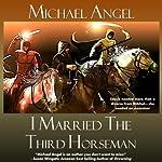 I Married the Third Horseman | Michael Angel