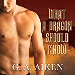 What a Dragon Should Know: Dragon Kin Series, Book 3 | G. A. Aiken