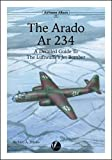 The Arado Ar 234: A Detailed Guide to the Luftwaffe's Jet Bomber (Airframe Album)
