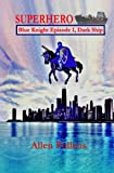 SUPERHERO - Blue Knight Episode I, Dark Ship: First of eight exciting stand alone episodes (Superhero Blue Knight Episodes) (Volume 1)