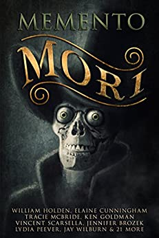 Memento Mori: A Digital Horror Fiction Anthology of Short Stories by [Fiction, Digital, Holden, William, Scarsella, Vincent L., McBride, Tracie, Dunham, T. Fox, Billings, Steve, Hans, Sarah, Rose, Martin, Peever, Lydia]
