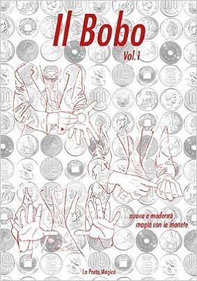 c7d31787ab Amazon.it: Il Bobo: Nuova e Moderna Magia con le Monete Vol. 1 - J. B. Bobo  - Libri