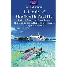The Islands of the South Pacific: Tahiti, Moorea, Bora Bora, the Marquesas, the Cook Islands, Tonga & Beyond (Travel Adventures)