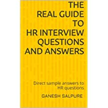 The Real Guide to HR Interview Questions and Answers: Straight answers to interview questions that you can practically use
