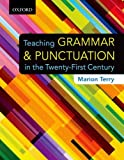 Teaching Grammar and Punctuation in the Twenty-First Century, Marion Terry, 019544907X