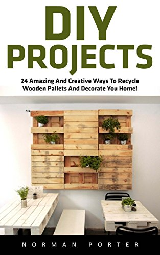 DIY Projects: 24 Amazing And Creative Ways To Recycle Wooden Pallets And Decorate You Home! (DIY Projects, DIY Household Hacks, Wood Pallet)