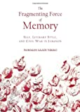 The Fragmenting Force of Memory : Self, Literary Style, and the Lebanese Civil War, Nikro, Saadi, 1443839086