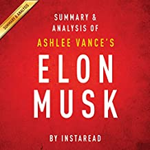 Elon Musk by Ashlee Vance: Summary & Analysis: Tesla, SpaceX, and the Quest for a Fantastic Future