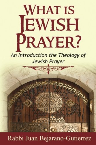 [Best] What is Jewish Prayer?: An Introduction the Theology of Jewish Prayer (Introduction to Judaism) (Vol PPT