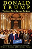 Donald Trump: The Man Who Would Be King (Blood Moon's Babylon Series)