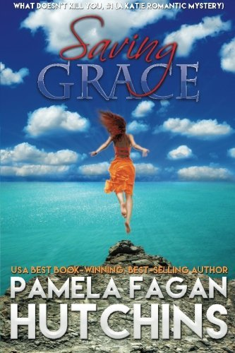 Saving Grace (What Doesn't Kill You, #1): A Katie Romantic Mystery by Pamela Fagan Hutchins (2012-09-24) ()