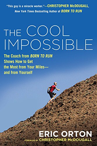 The Cool Impossible: The Running Coach from Born to Run Shows How to Get the Most from Your Miles-and  from Yourself ()