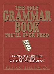 The Only Grammar Book You'll Ever Need: A One-Stop Source for Every Writing Assign