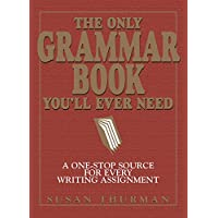 The Only Grammar Book Youll Ever Need: A One-Stop Source for Every Writing Assignment (English Edition)