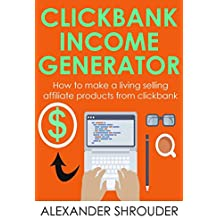 CLICKBANK INCOME GENERATOR (Passive Income 2 in 1 bundle): How to make a living selling affiliate products from clickbank