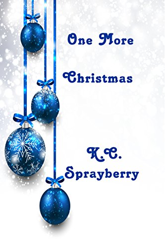 One More Christmas by [Sprayberry, K. C.]