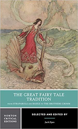 The Great Fairy Tale Tradition: From Straparola and Basile to the Brothers Grimm (Norton Critical Editions)