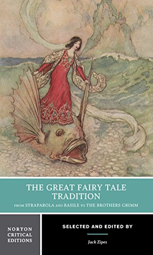 The Great Fairy Tale Tradition: From Straparola and Basile to the Brothers Grimm (Norton Critical Editions) by W. W. Norton & Company