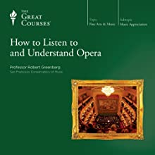 How to Listen to and Understand Opera Lecture by The Great Courses Narrated by Professor Robert Greenberg Ph.D. University of California Berkeley