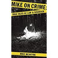 Mike on Crime: True Tales of Law and Disorder
