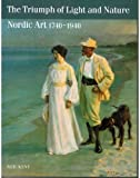 The Triumph of Light and Nature : Nordic Art 1740-1940, Kent, Neil, 0500276595