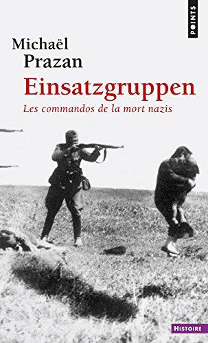 Einsatzgruppen : Les commandos de la mort nazis