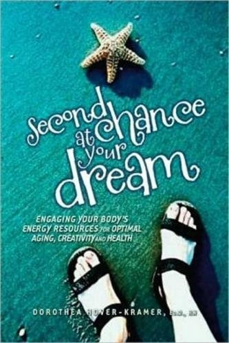 Read Online Second Chance at Your Dream: Engaging Your Body's Energy Resources for Optimal Aging, Creativity, and Health pdf epub