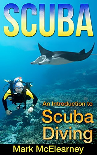 SCUBA: An Introduction To Scuba Diving (diving, shipwrecks, sport diving, pirate ship, dive, snorkeling, underwater photography) by [McElearney, Mark]