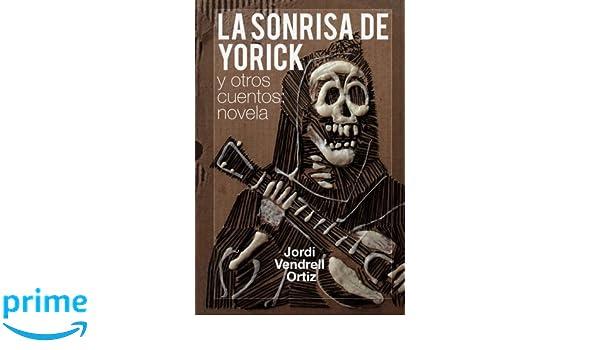 Amazon.com: La sonrisa de Yorick y otros cuentos: novela (Spanish Edition) (9781530521593): Jordi Vendrell: Books