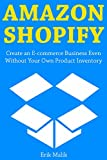 Amazon Shopify: Create an E-commerce Business Even Without Your Own Product Inventory (Combo Training)
