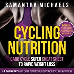 Cycling Nutrition: Carb Cycle Super Cheat Sheet to Rapid Weight Loss: A 7 Day by Day Carb Cycle Plan To Your Superior Cycling Nutrition | Michaels Samantha