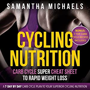 Cycling Nutrition: Carb Cycle Super Cheat Sheet to Rapid Weight Loss Audiobook
