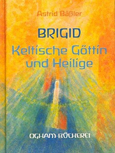 Brigid: Keltische Göttin und Heilige (Ogham-Bücherei)