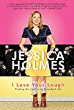 I Love Your Laugh, Jessica Holmes, 0771041357