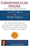 Cardiovascular Disease: Fight it with the Blood Type Diet: The Individualized Plan for Treating Heart Conditions, High Blood Pressure, High Problems, and Angina (Eat Right 4 Your Type)