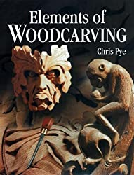 Elements of Woodcarving by Pye, Chris (2000) Paperback