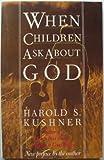 When Children Ask about God, Harold S. Kushner, 0805208798