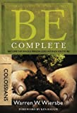 Be Complete (Colossians): Become the Whole Person God Intends You to Be (The BE Series Commentary)
