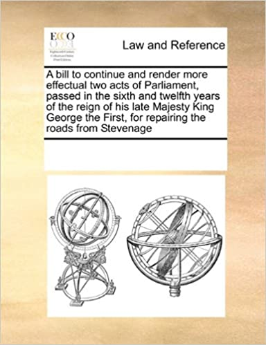A bill to continue and render more effectual two acts of Parliament, passed in the sixth and twelfth years of the reign of his late Majesty King ... First, for repairing the roads from Stevenage