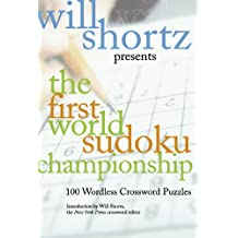 Will Shortz Presents The First World Sudoku Championship: 100 Wordless Crossword Puzzles