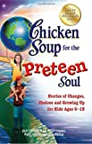 img - for Chicken Soup for the Preteen Soul: Stories of Changes, Choices and Growing Up for Kids Ages 9-13 (Chicken Soup for the Soul) book / textbook / text book
