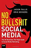 No Bullshit Social Media: The All-Business, No-Hype Guide to Social Media Marketing by Jason Falls (2011-09-11)