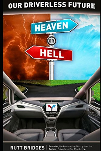 Our Driverless Future: Heaven or Hell? (Driverless Disruption)