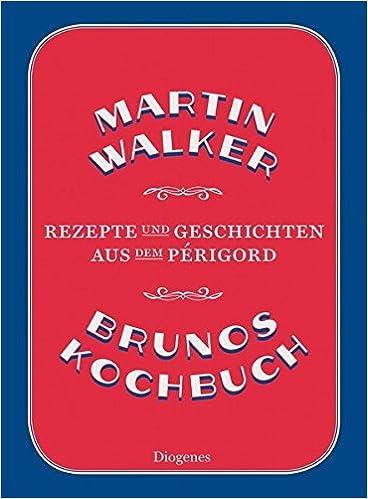 Brunos Kochbuch: Rezepte und Geschichten aus dem Périgord (Deutsch)