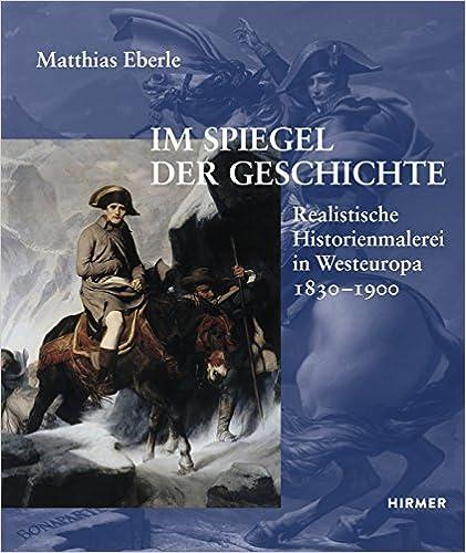 Historienmalerei  Im Spiegel der Geschichte: Realistische Historienmalerei in ...