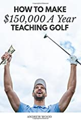 How to Make $150,000 a Year Teaching Golf Paperback
